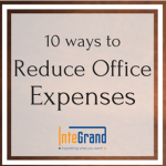 10 Ways to Reduce Office Expenses via InteGrand